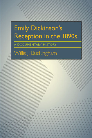 Emily Dickinson's Reception in the 1890s: A Documentary History  by  Willis J. Buckingham
