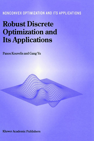 Robust Discrete Optimization and Its Applications  by  P. Kouvelis