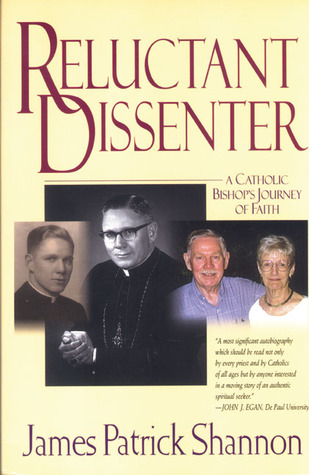 Reluctant Dissenter: A Catholic Bishops Journey of Faith James Patrick Shannon