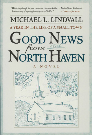 The Good News from North Haven: A Year in the Life of a Small Town  by  Michael L. Lindvall