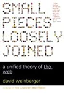 Small Pieces Loosely Joined: A Unified Theory of the Web