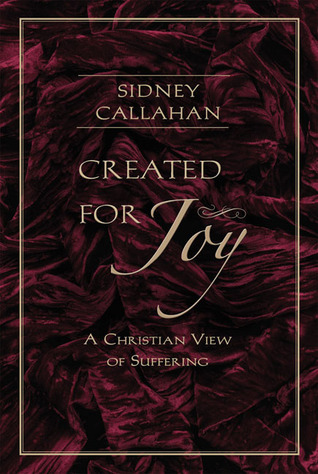 Created for Joy: A Christian View of Suffering  by  Sidney Callahan