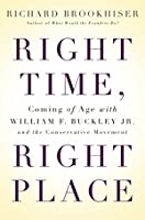 Right Time Right Place Coming of Age with William: Coming of Age with William F. Buckley JR. and the Conservative Movement