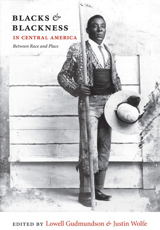 Blacks and Blackness in Central America: Between Race and Place Lowell Gudmundson