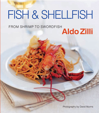 Fish & Shellfish: From Shrimp to Swordfish  by  Aldo Zilli