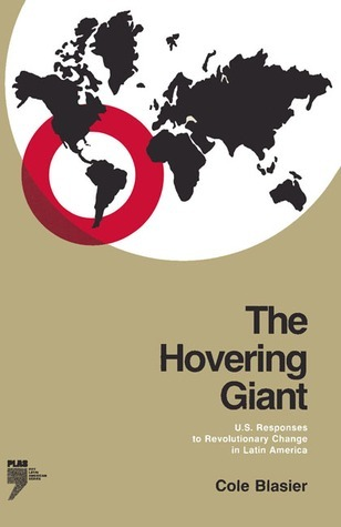 The Hovering Giant (Revised Edition): U.S. Responses to Revolutionary Change in Latin America, 1910–1985 Cole Blasier