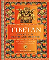 The Tibetan Way of Life, Death, and Rebirth: The Illustrated Guide to Tibetan Wisdom