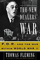 The New Dealers' War: Franklin D. Roosevelt and the War Within World War II