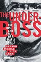 The Underboss: The Rise and Fall of a Mafia Family