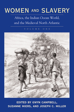 Women and Slavery, Volume One: Africa, the Indian Ocean World, and the Medieval North Atlantic Gwyn Campbell