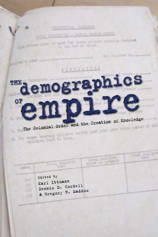 The Demographics of Empire: The Colonial Order and the Creation of Knowledge Karl Ittmann