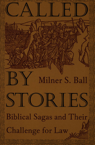 Called  by  Stories: Biblical Sagas and Their Challenge for Law by Milner S. Ball
