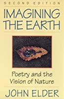 Imagining the Earth: Poetry and the Vision of Nature