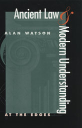 Ancient Law and Modern Understanding: At the Edges  by  Alan Watson
