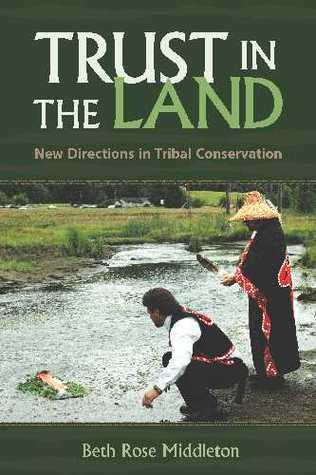 Trust in the Land: New Directions in Tribal Conservation  by  Beth Rose Middleton