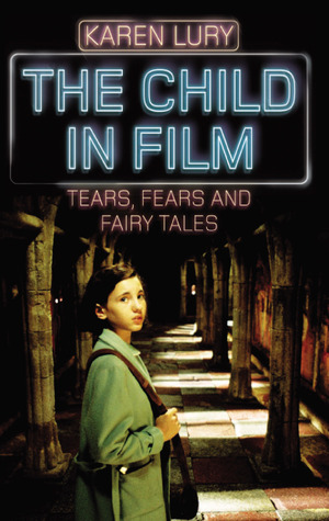 The Child in Film: Tears, Fears, and Fairy Tales Karen Lury