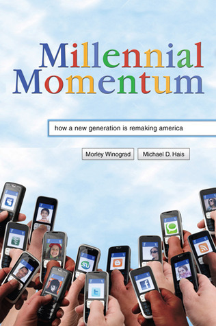 Millennial Momentum: How a New Generation Is Remaking America Morley Winograd