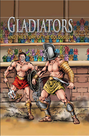 Gladiators and the Story of the Colosseum  by  Nicholas J. Saunders