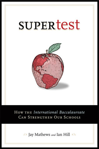 Supertest: How the International Baccalaureate Can Strengthen Our Schools  by  Jay Mathews