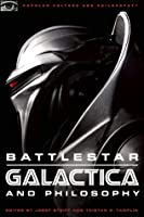 Battlestar Galactica and Philosophy: Mission Accomplished or Mission Frakked Up?