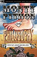 Monty Python and Philosophy: Nudge Nudge, Think Think!
