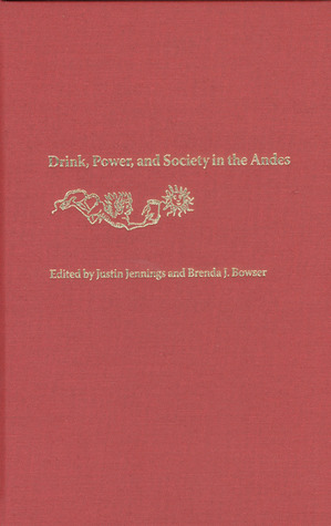 Drink, Power, and Society in the Andes Justin Jennings