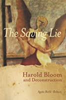 The Saving Lie: Harold Bloom and Deconstruction  by  Agata Bielik-Robson