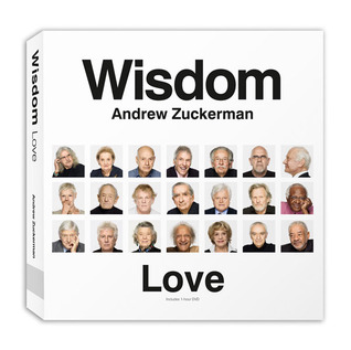 Wisdom: Love: The Greatest Gift One Generation Can Give to Another  by  Andrew Zuckerman
