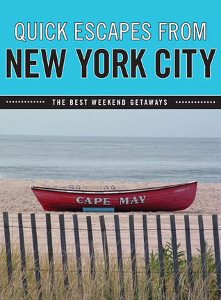 Quick Escapes From New York City: The Best Weekend Getaways Susan Farewell