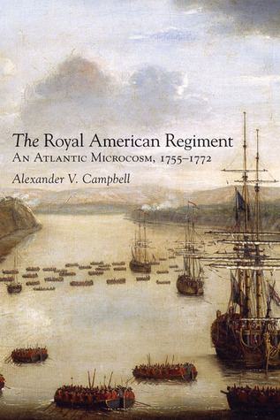 The Royal American Regiment: An Atlantic Microcosm, 1755–1772 Alexander V. Campbell
