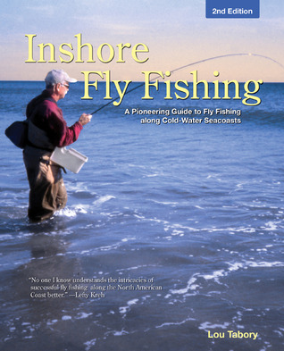 Inshore Fly Fishing, 2nd: A Pioneering Guide to Fly Fishing along Cold-Water Seacoasts Lou Tabory