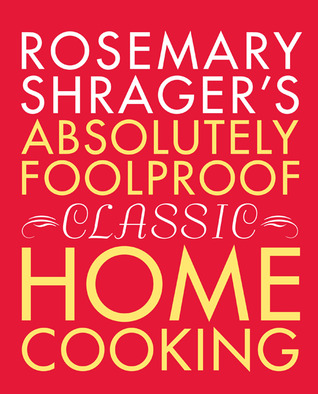 Rosemary Shragers Absolutely Foolproof Classic Home Cooking  by  Rosemary Shrager