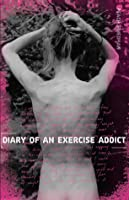 Diary of an Exercise Addict