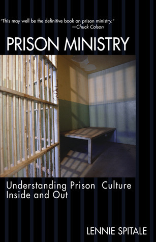 Prison Ministry: Understanding Prison Culture Inside and Out Lennie Spitale