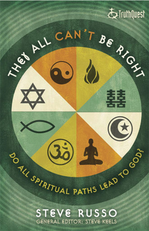 They All Cant Be Right: Do All Spiritual Paths Lead to God?  by  Steve Russo