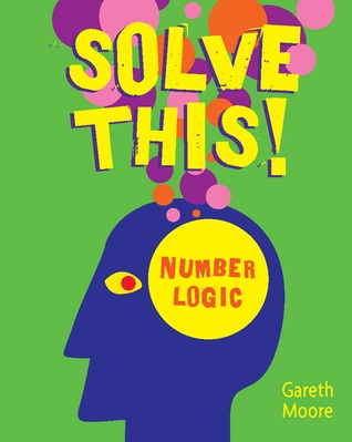 Solve This!: Number Logic  by  Gareth Moore