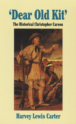Dear Old Kit: The Historical Christopher Carson  by  Harvey Lewis Carter