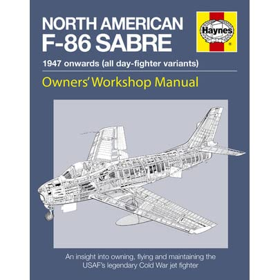 North American F-86 Sabre Owners' Workshop Manual: An insight into owning, flying, and maintaining the USAF's legendary - Mark Linney