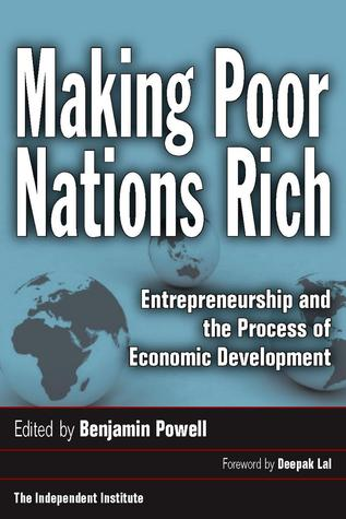 Making Poor Nations Rich: Entrepreneurship and the Process of Economic Development Benjamin Powell