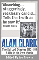 Alan Clark: The Diaries 1972 - 1999
