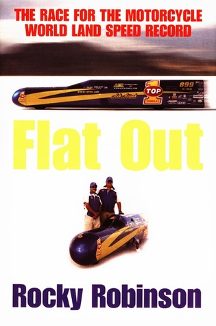 Flat Out: The Race for the Motorcycle World Land Speed Record Rocky Robinson