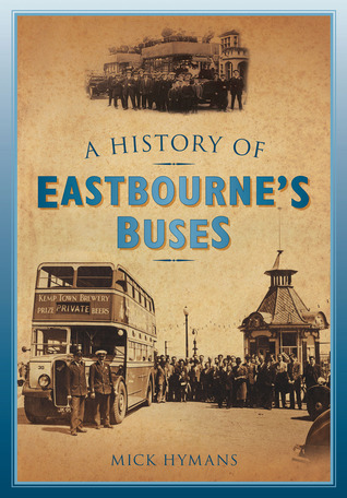 A History of Eastbournes Buses  by  Mick Hymans