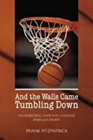 And the Walls Came Tumbling Down: The Basketball Game That Changed American Sports
