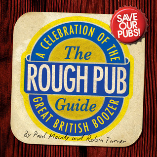 The Rough Pub Guide: A Celebration of the Great British Boozer  by  Paul Moody