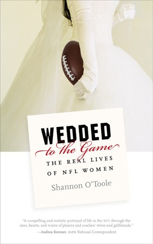Wedded to the Game: The Real Lives of NFL Women Shannon OToole