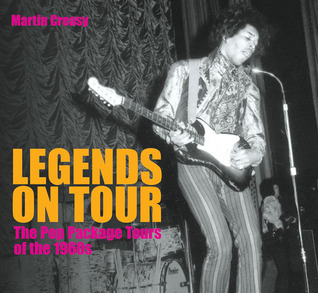 Legends on Tour: The Pop Package Tours of the 1960s  by  Martin Creasy