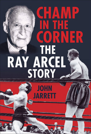 Champ in the Corner: The Ray Arcel Story  by  John Jarrett