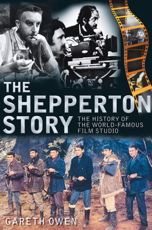 The Shepperton Story: The History of the World-Famous Film Studio Gareth Owen