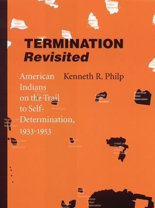 Termination Revisited: American Indians on the Trail to Self-Determination, 1933-1953  by  Kenneth R. Philp