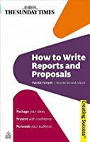 How to Write Reports and Proposals: Package Your Ideas; Present With Confidence; Persuade Your Audience